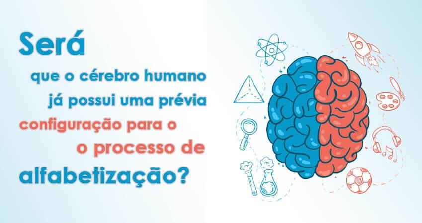 Será que o cérebro humano já possui uma prévia configuração para o processo de alfabetização?